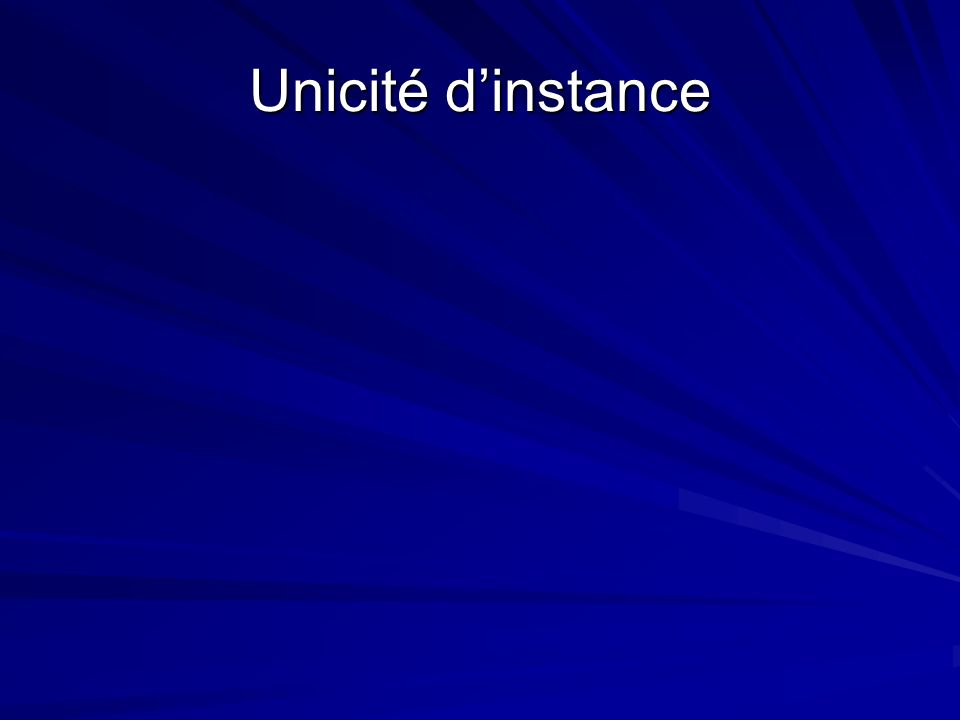 Unicité d'instance