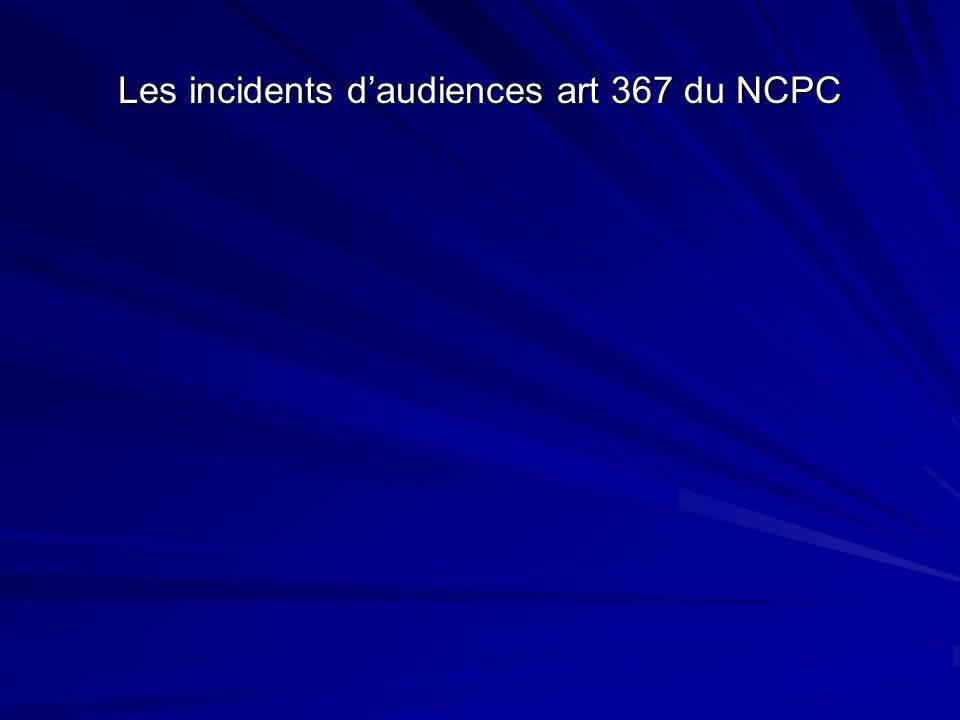 Les incidents d'audiences art 367 du NCPC