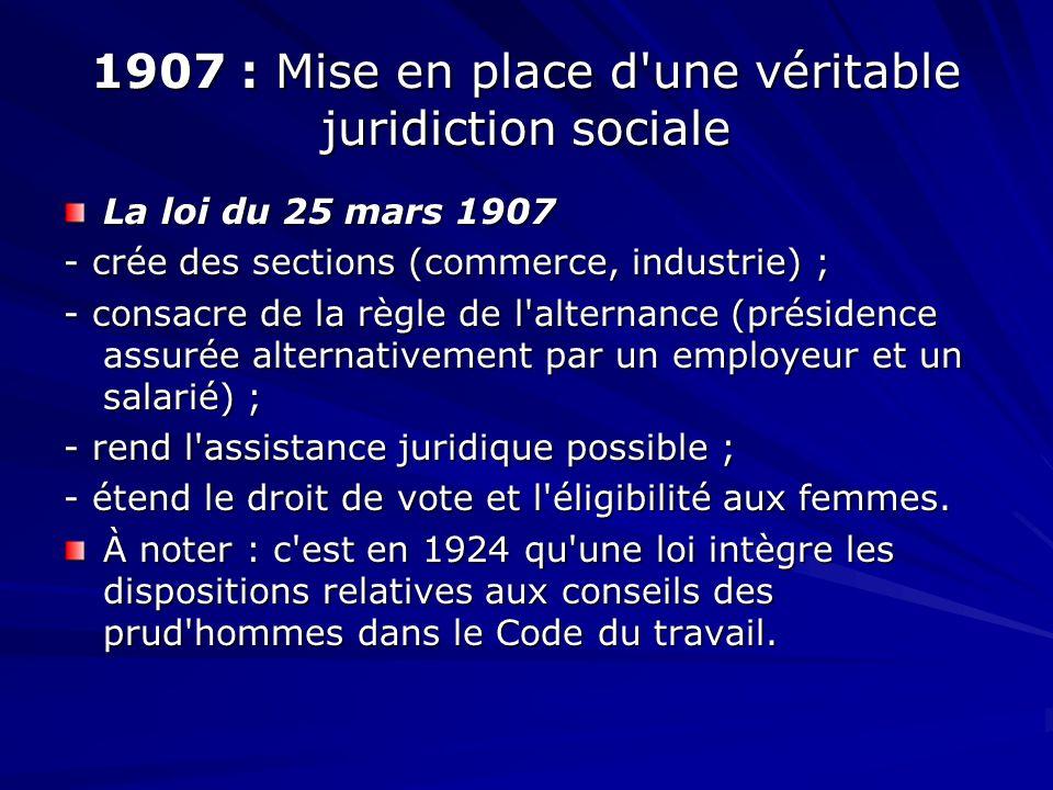 1907 : Mise en place d une véritable juridiction sociale