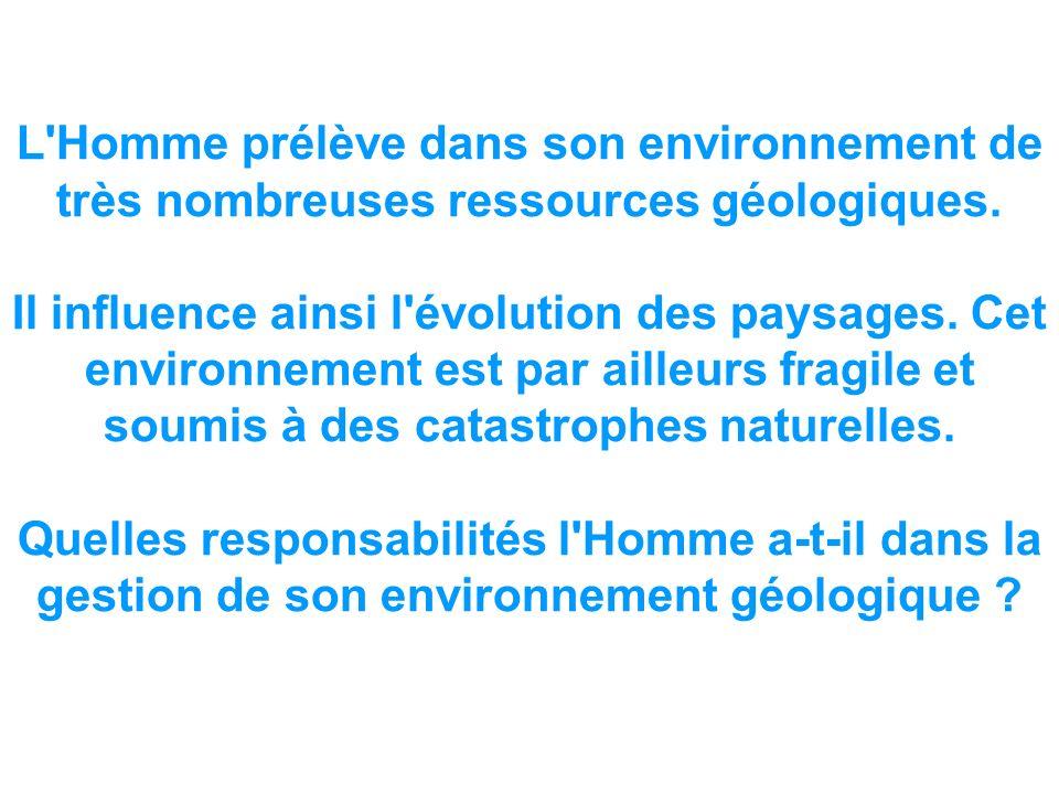 L Homme prélève dans son environnement de très nombreuses ressources géologiques.