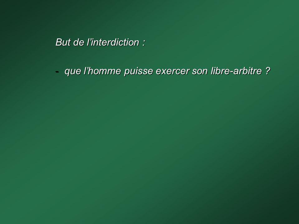 But de l'interdiction : que l'homme puisse exercer son libre-arbitre
