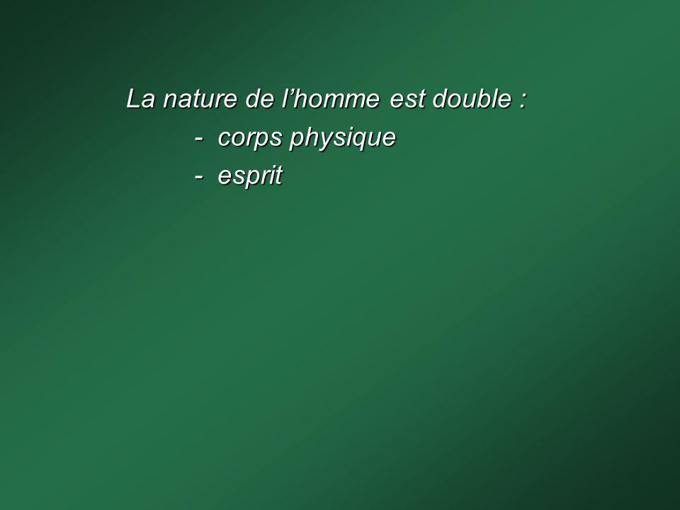 La nature de l'homme est double : - corps physique - esprit