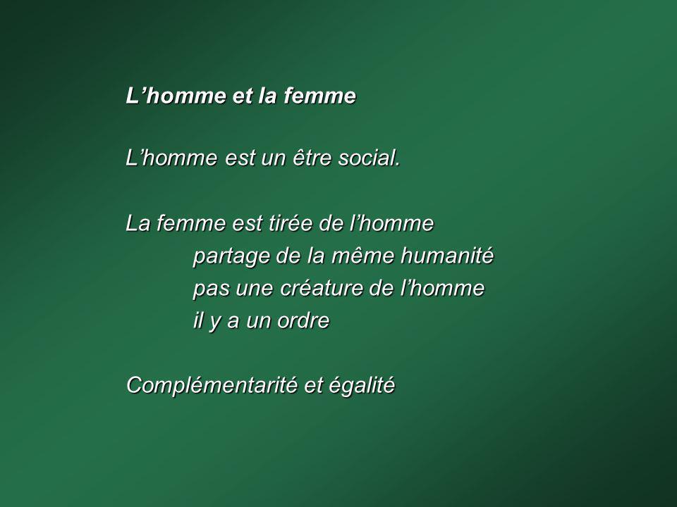 L'homme et la femme L'homme est un être social. La femme est tirée de l'homme. partage de la même humanité.