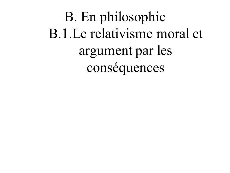B. En philosophie B.1.Le relativisme moral et argument par les conséquences