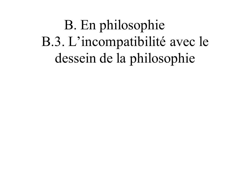B. En philosophie B.3. L'incompatibilité avec le dessein de la philosophie