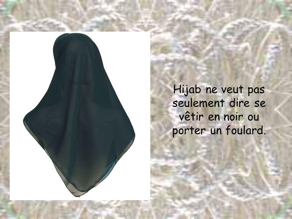 Hijab ne veut pas seulement dire se vêtir en noir ou porter un foulard.