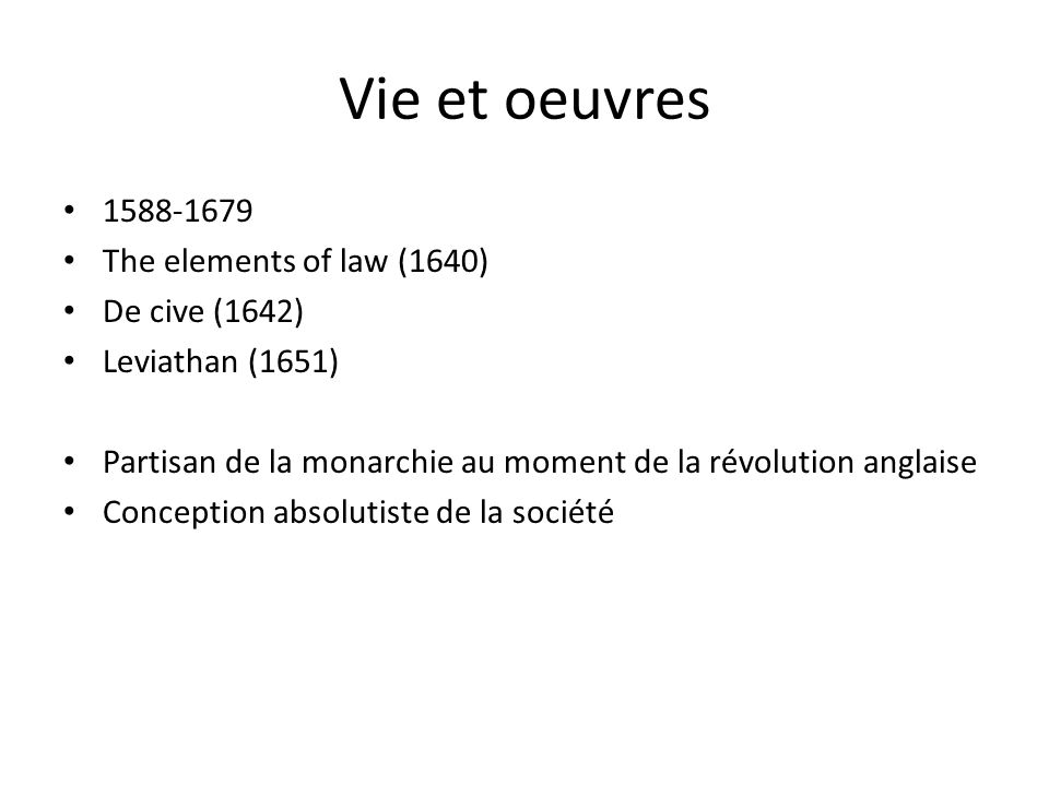Vie et oeuvres 1588-1679 The elements of law (1640) De cive (1642)