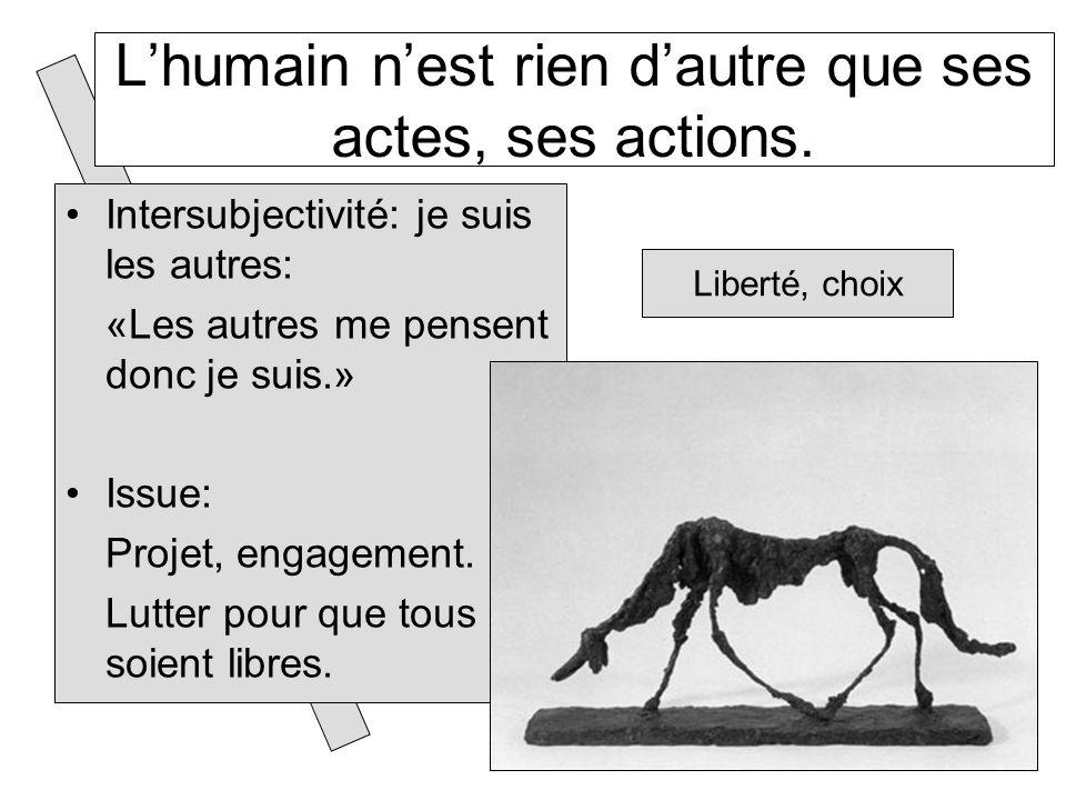 L'humain n'est rien d'autre que ses actes, ses actions.