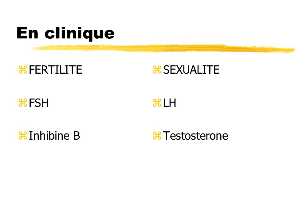 En clinique FERTILITE FSH Inhibine B SEXUALITE LH Testosterone