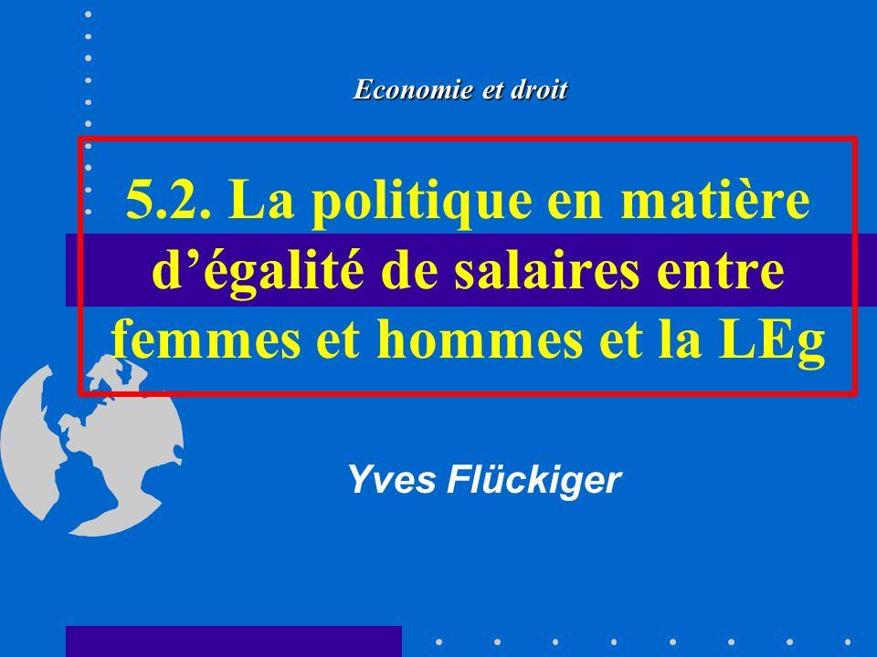 Economie et droit 5.2. La politique en matière d'égalité de salaires entre femmes et hommes et la LEg.