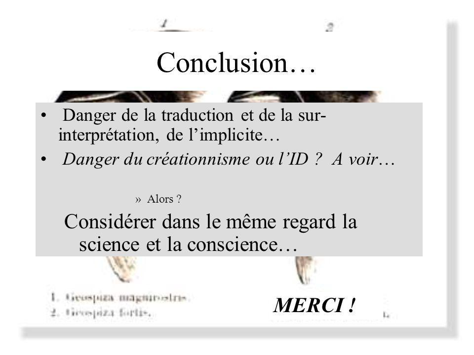 Conclusion… Danger de la traduction et de la sur-interprétation, de l'implicite… Danger du créationnisme ou l'ID A voir…