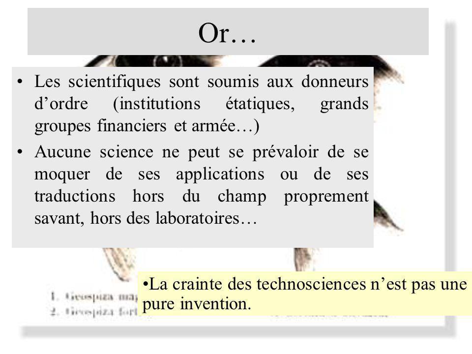 Or… Les scientifiques sont soumis aux donneurs d'ordre (institutions étatiques, grands groupes financiers et armée…)