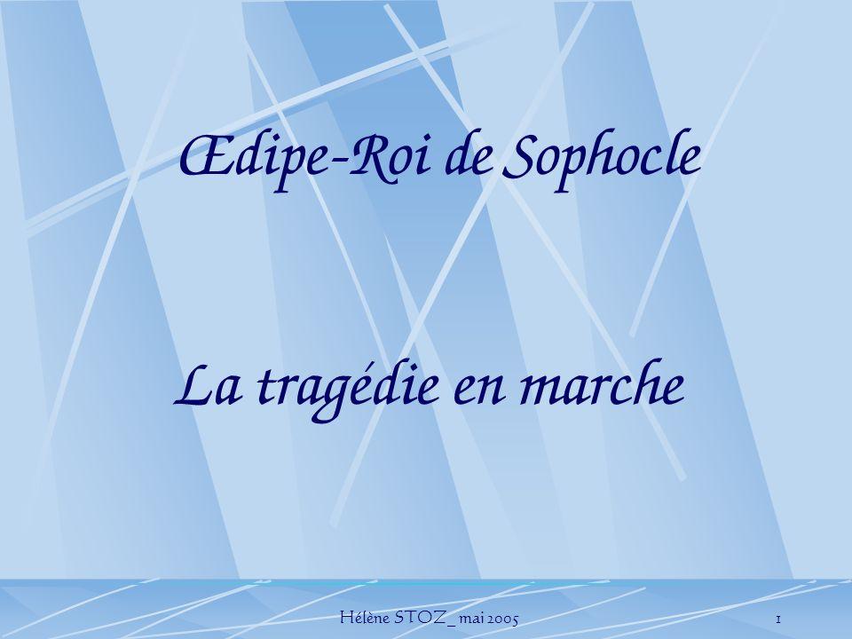 Œdipe-Roi de Sophocle La tragédie en marche Hélène STOZ_ mai 2005
