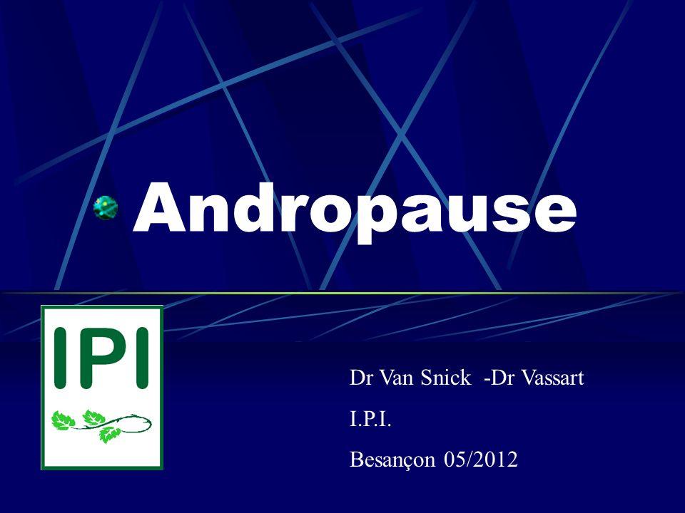 Andropause Dr Van Snick -Dr Vassart I.P.I. Besançon 05/2012