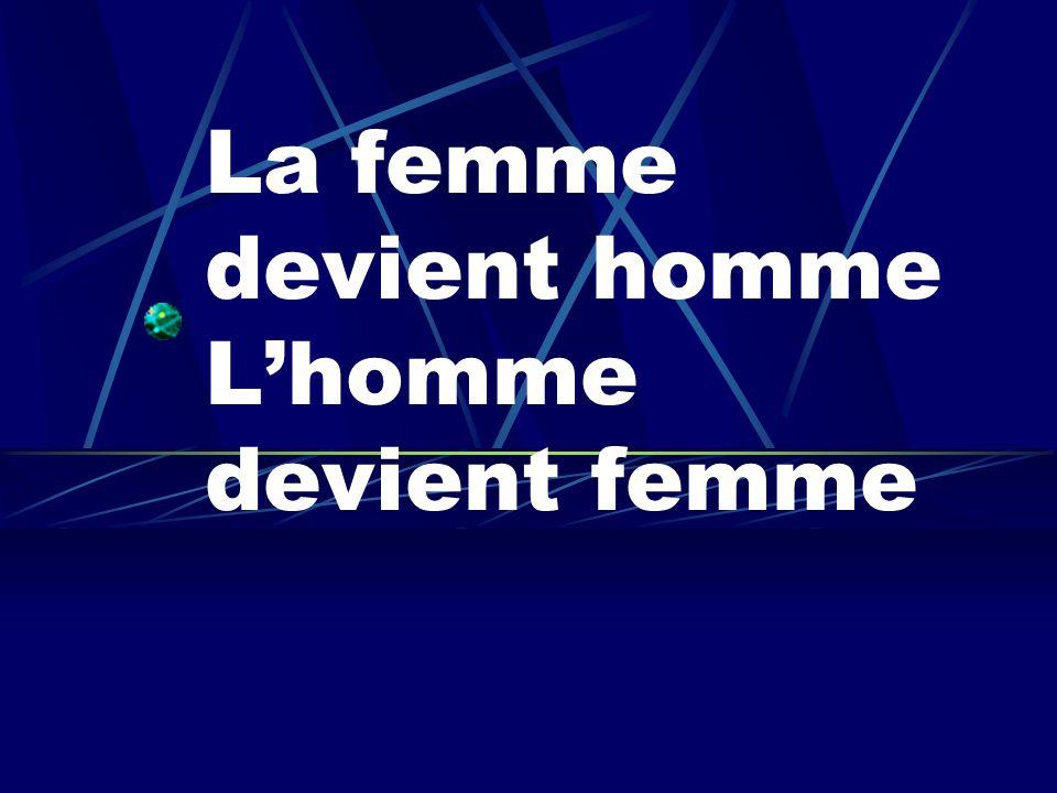 La femme devient homme L'homme devient femme