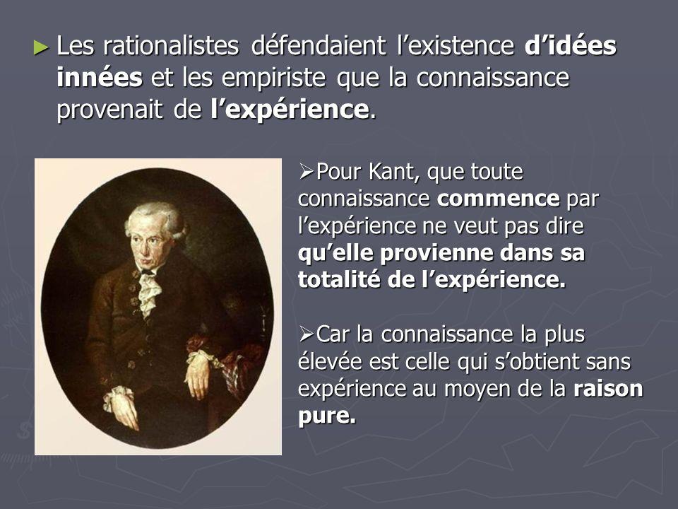 Les rationalistes défendaient l'existence d'idées innées et les empiriste que la connaissance provenait de l'expérience.