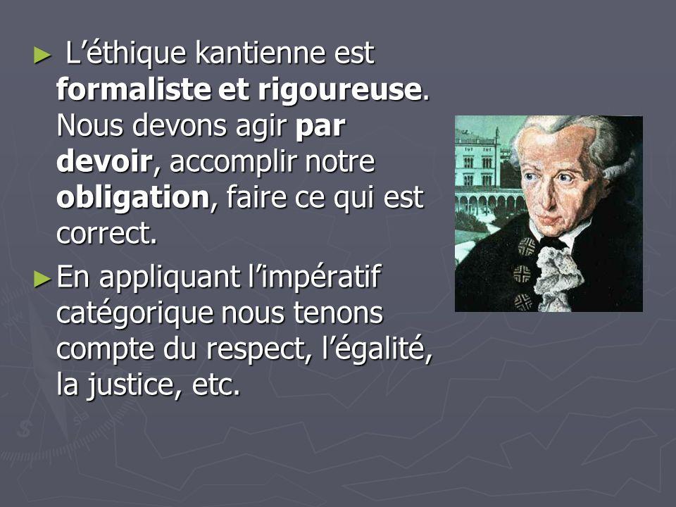 L'éthique kantienne est formaliste et rigoureuse