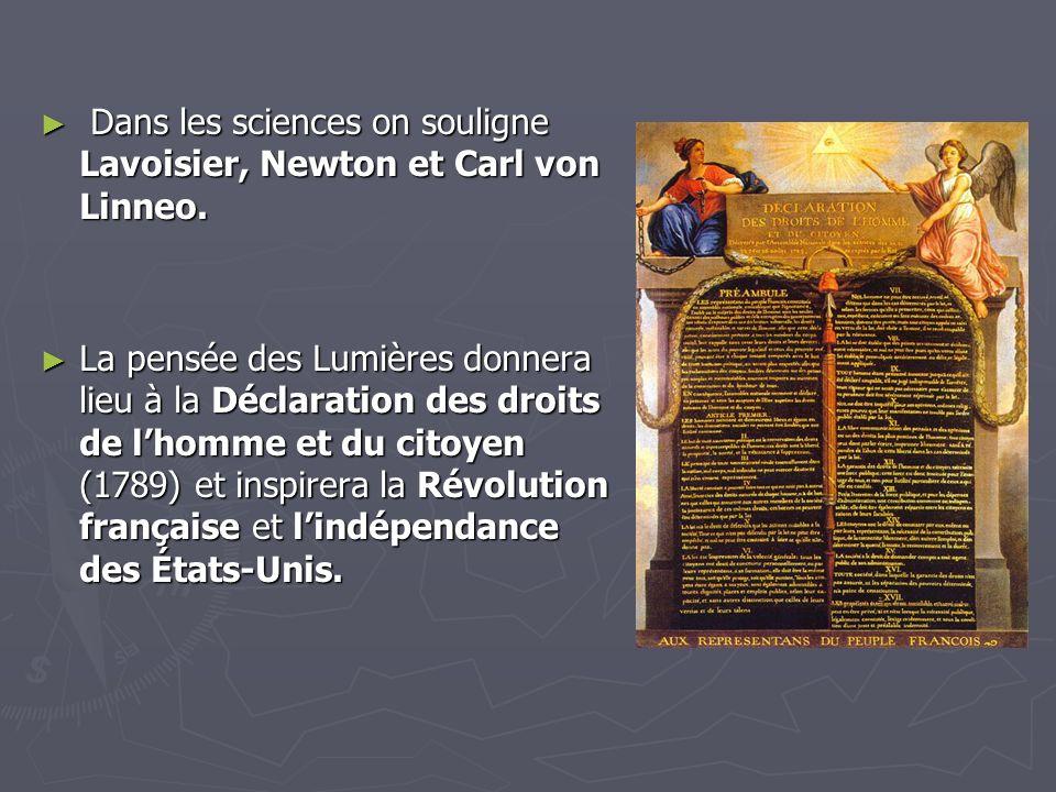 Dans les sciences on souligne Lavoisier, Newton et Carl von Linneo.