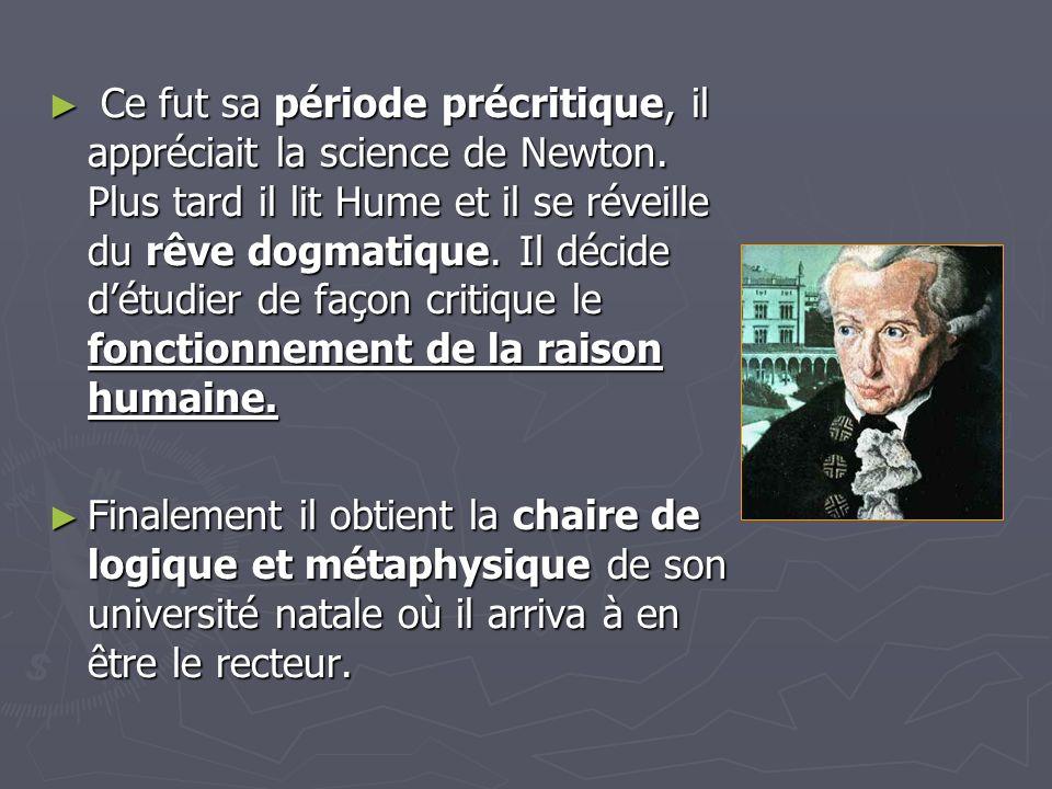Ce fut sa période précritique, il appréciait la science de Newton