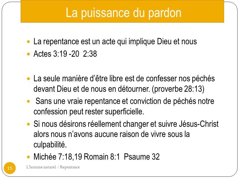 La puissance du pardon La repentance est un acte qui implique Dieu et nous. Actes 3:19 -20 2:38.