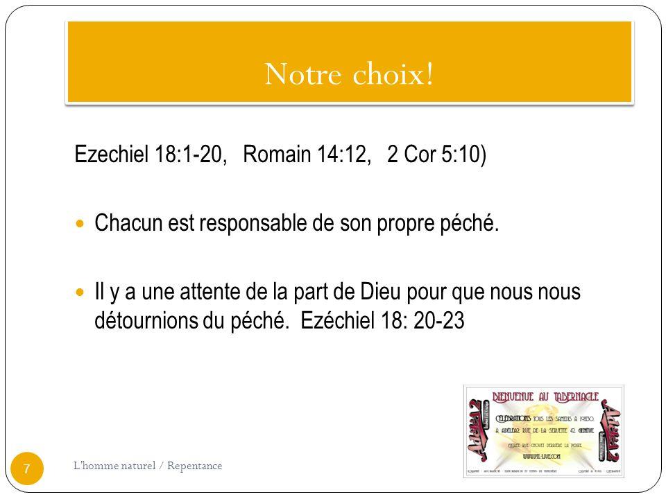 Notre choix! Ezechiel 18:1-20, Romain 14:12, 2 Cor 5:10)