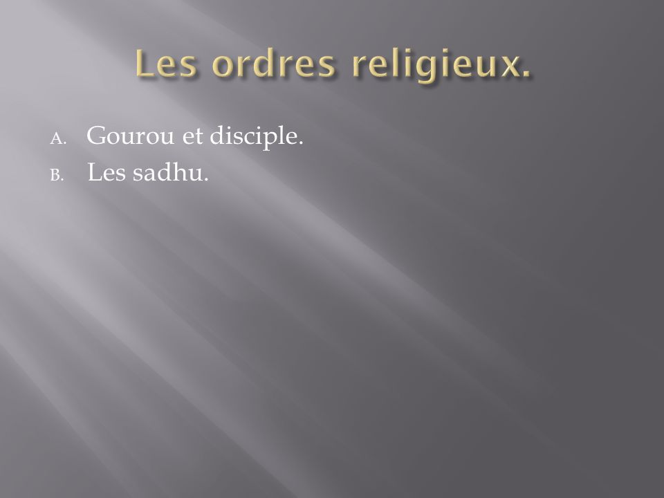 Les ordres religieux. Gourou et disciple. Les sadhu.