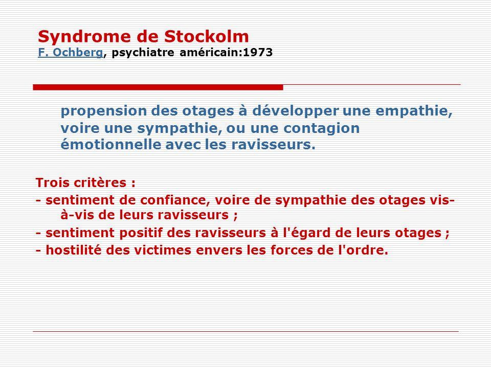 Syndrome de Stockolm F. Ochberg, psychiatre américain:1973