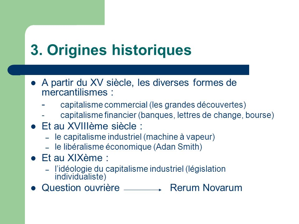3. Origines historiques A partir du XV siècle, les diverses formes de mercantilismes : - capitalisme commercial (les grandes découvertes)