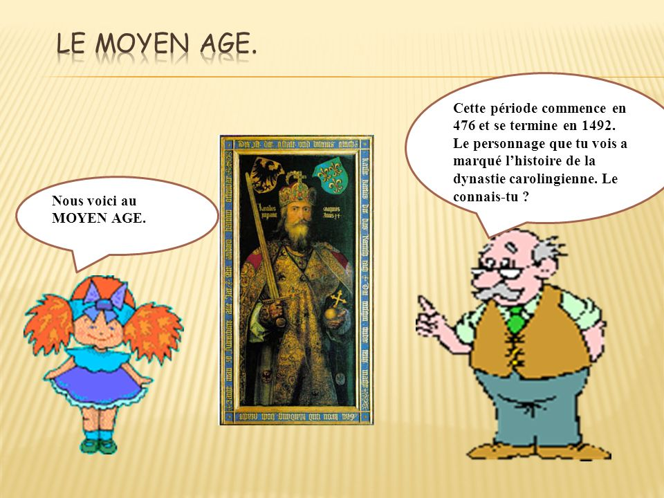 Le moyen age. Cette période commence en 476 et se termine en 1492.
