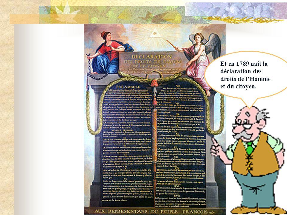 Et en 1789 naît la déclaration des droits de l'Homme et du citoyen.