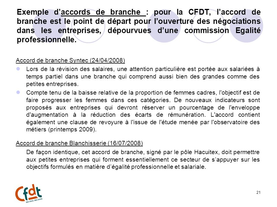 Exemple d'accords de branche : pour la CFDT, l'accord de branche est le point de départ pour l'ouverture des négociations dans les entreprises, dépourvues d'une commission Egalité professionnelle.