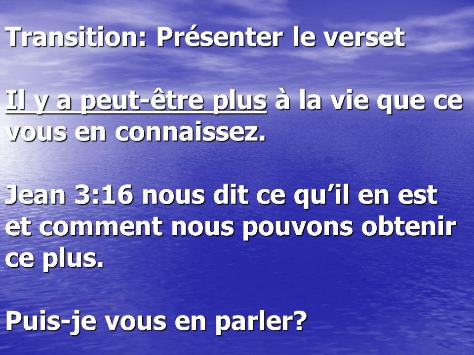 Transition: Présenter le verset Il y a peut-être plus à la vie que ce vous en connaissez.