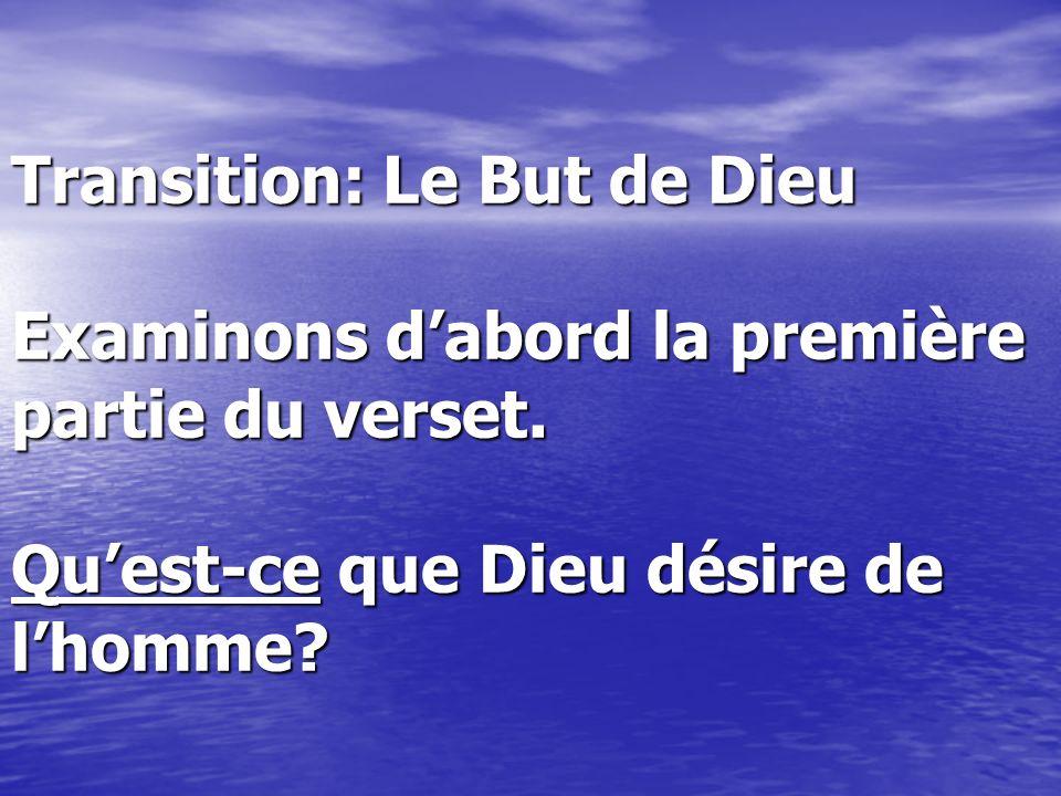Transition: Le But de Dieu Examinons d'abord la première partie du verset.