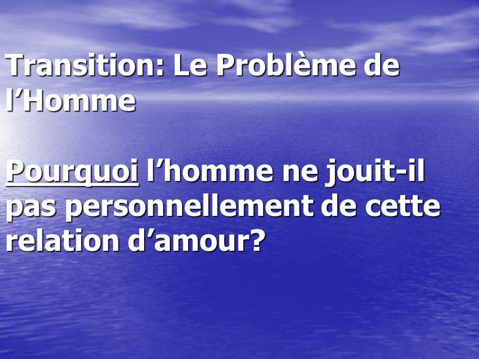 Transition: Le Problème de l'Homme Pourquoi l'homme ne jouit-il pas personnellement de cette relation d'amour