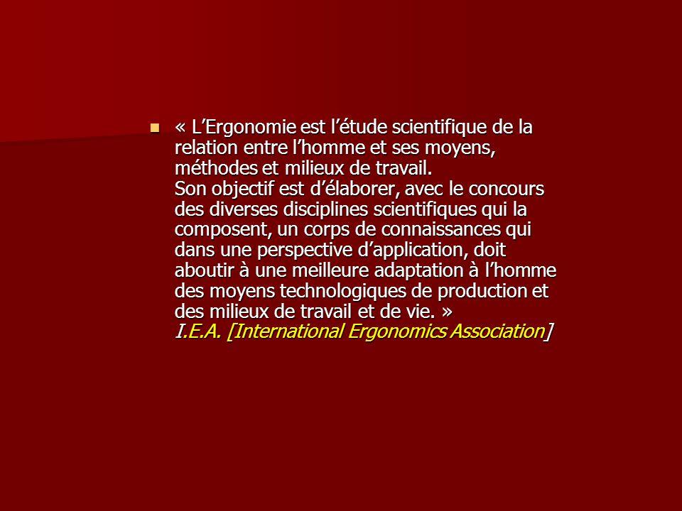 « L'Ergonomie est l'étude scientifique de la relation entre l'homme et ses moyens, méthodes et milieux de travail.