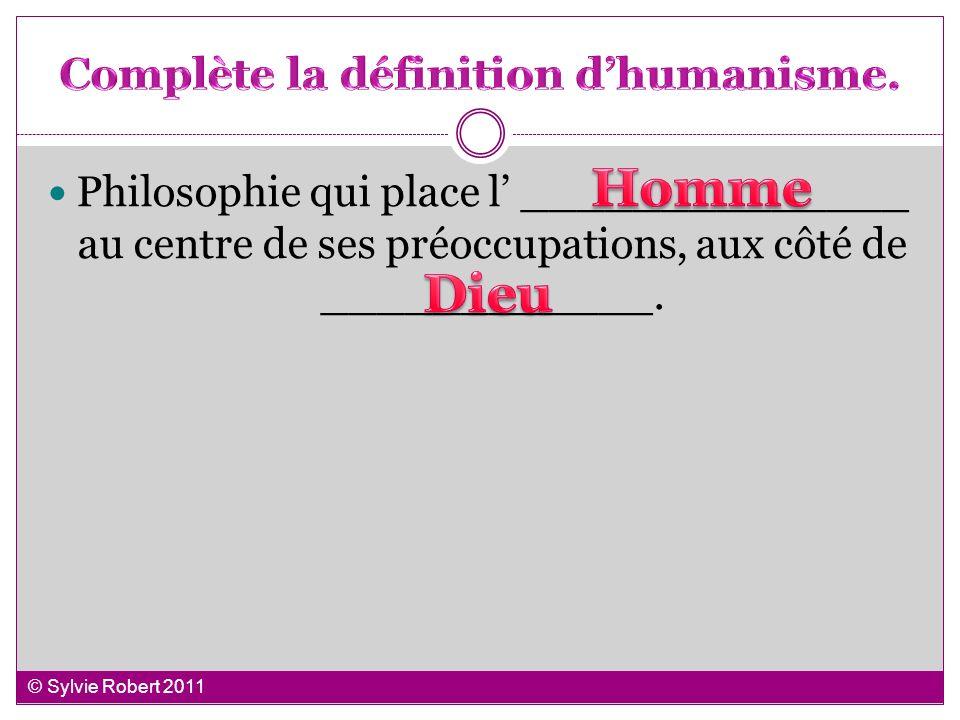 Complète la définition d'humanisme.