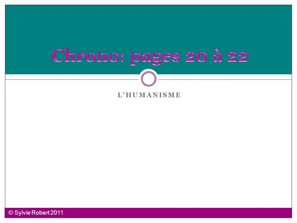 Chrono: pages 20 à 22 L'humanisme © Sylvie Robert 2011