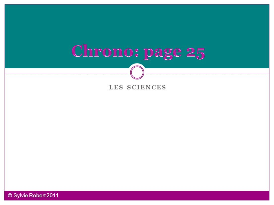 Chrono: page 25 Les sciences © Sylvie Robert 2011