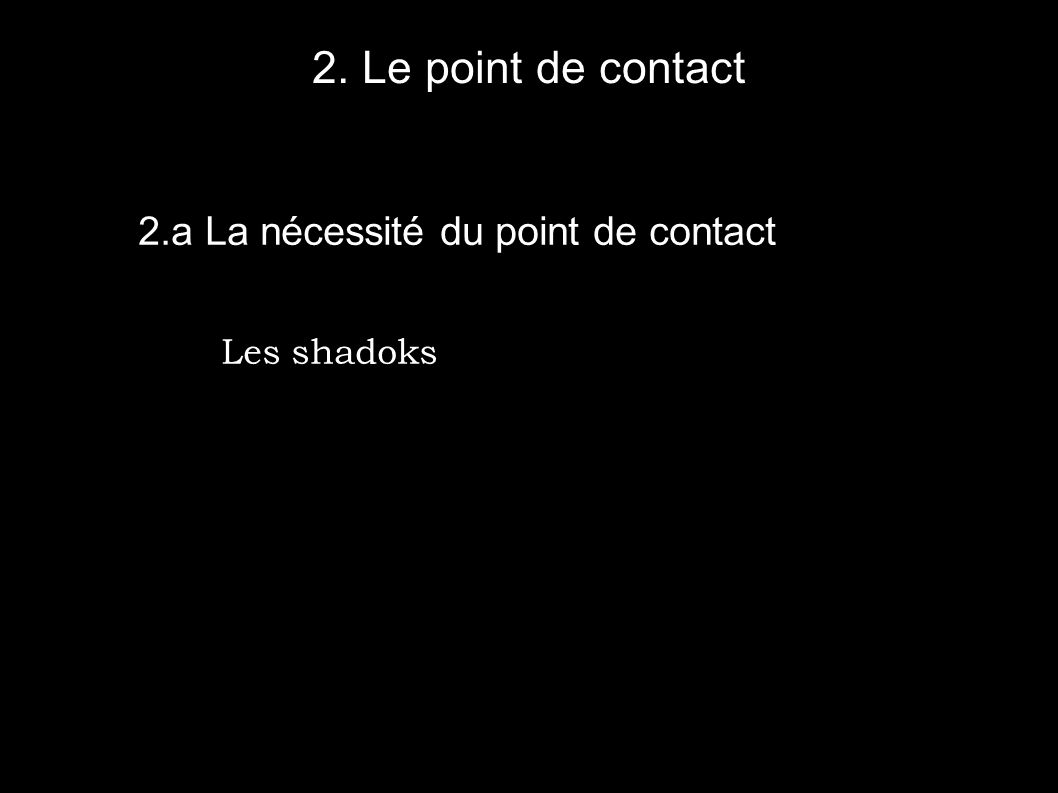 2. Le point de contact 2.a La nécessité du point de contact