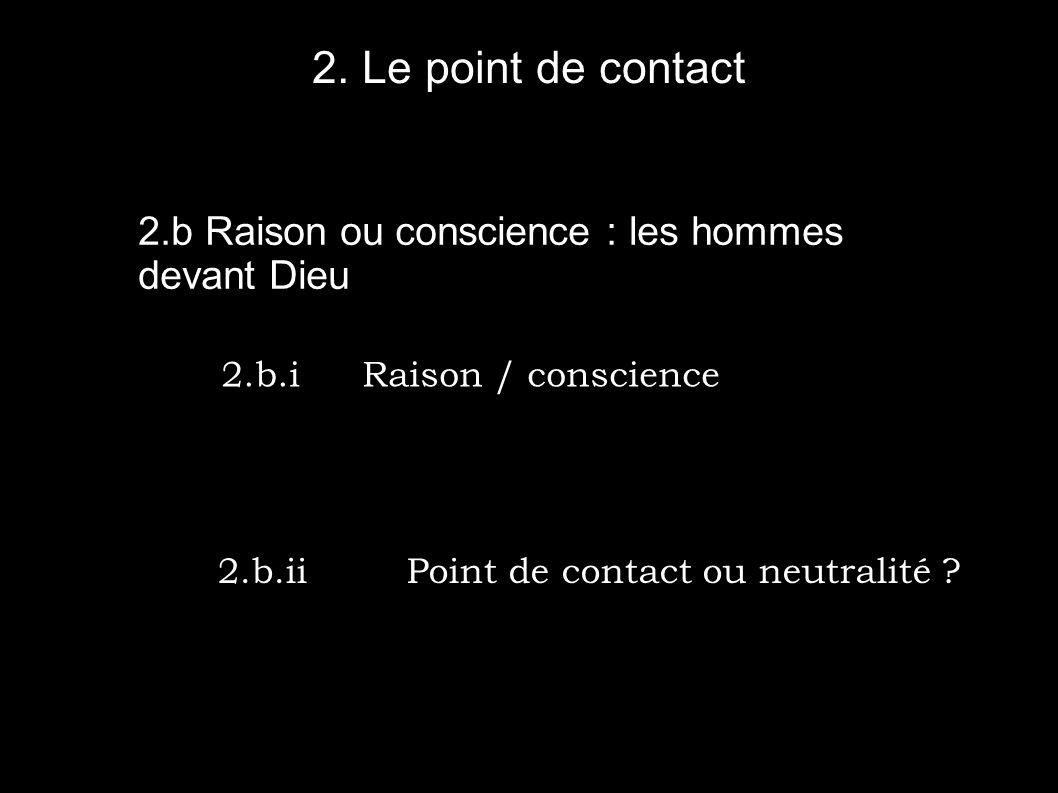 2. Le point de contact 2.b Raison ou conscience : les hommes devant Dieu. 2.b.i Raison / conscience.