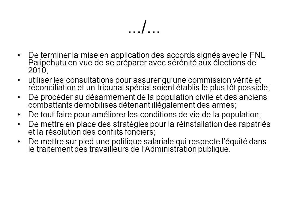 .../... De terminer la mise en application des accords signés avec le FNL Palipehutu en vue de se préparer avec sérénité aux élections de 2010;