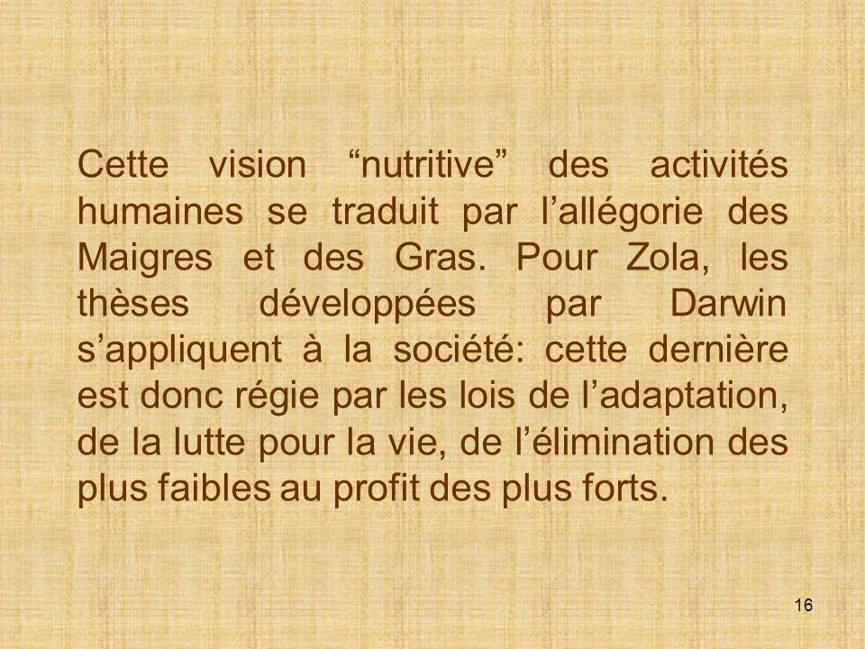Cette vision nutritive des activités humaines se traduit par l'allégorie des Maigres et des Gras.