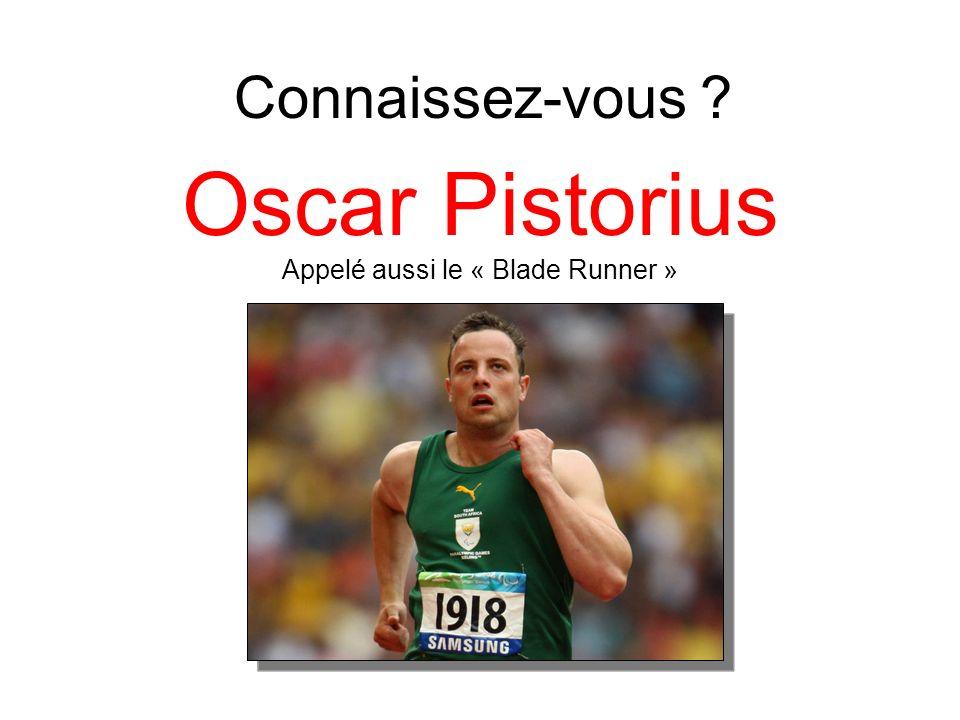 Connaissez-vous Oscar Pistorius Appelé aussi le « Blade Runner »
