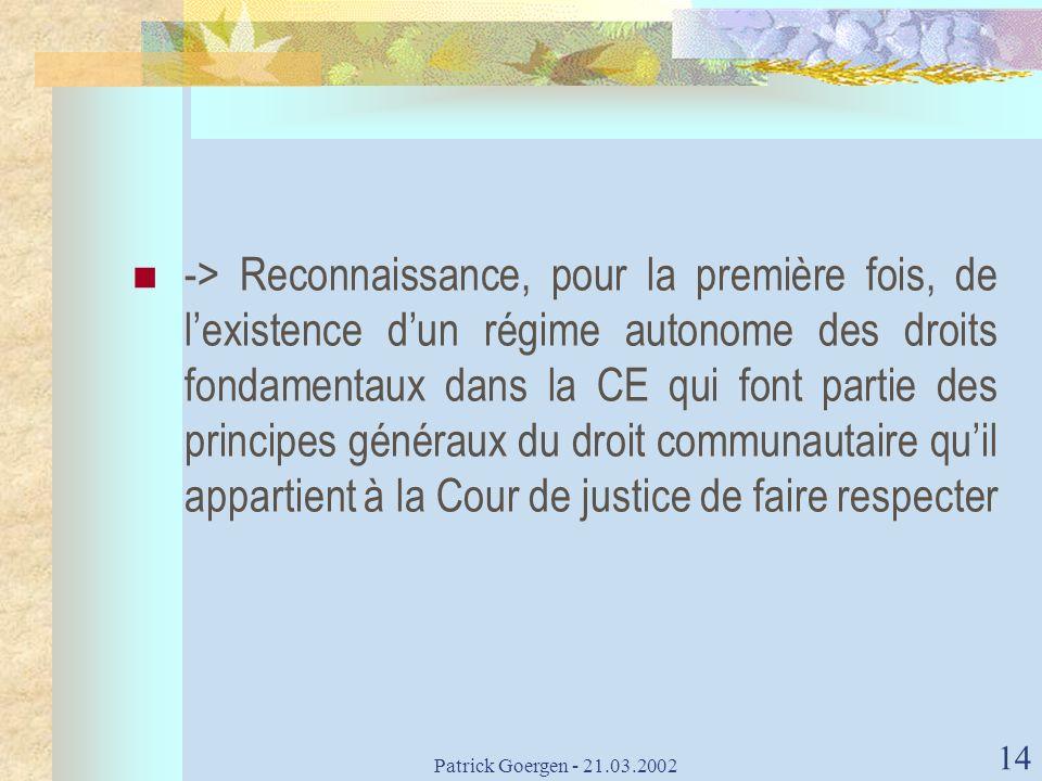 -> Reconnaissance, pour la première fois, de l'existence d'un régime autonome des droits fondamentaux dans la CE qui font partie des principes généraux du droit communautaire qu'il appartient à la Cour de justice de faire respecter