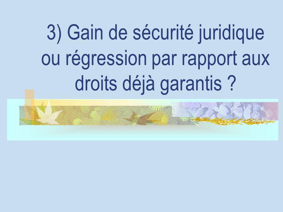 3) Gain de sécurité juridique ou régression par rapport aux droits déjà garantis