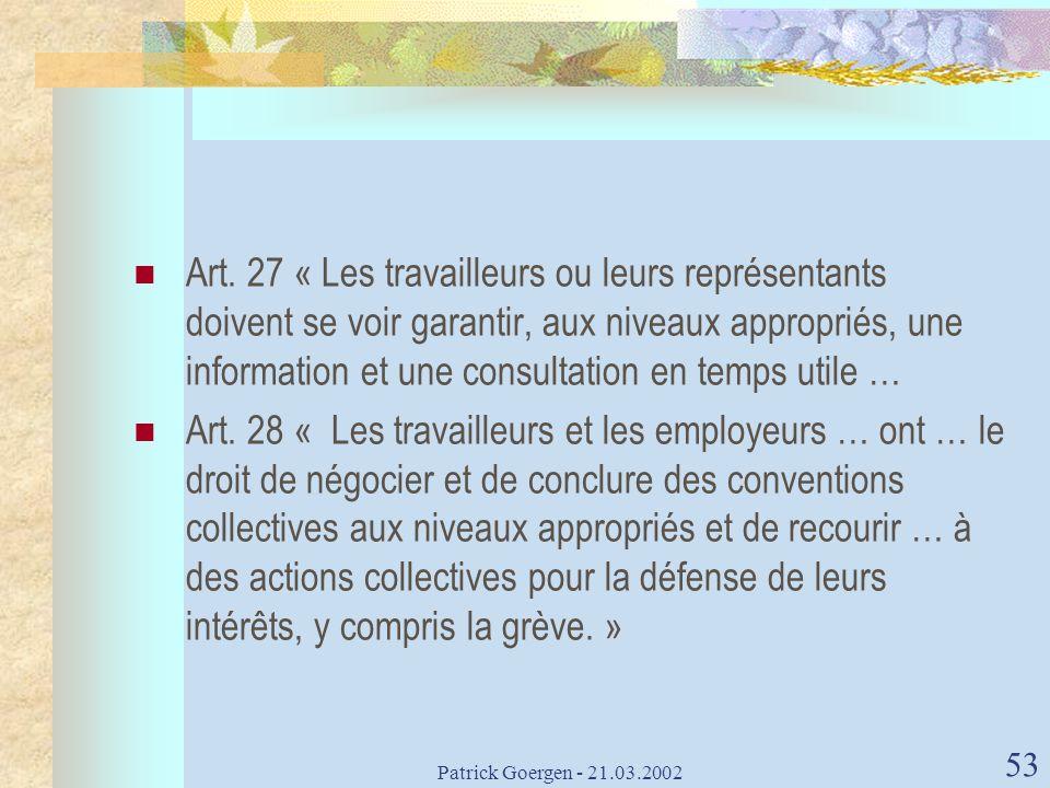 Art. 27 « Les travailleurs ou leurs représentants doivent se voir garantir, aux niveaux appropriés, une information et une consultation en temps utile …