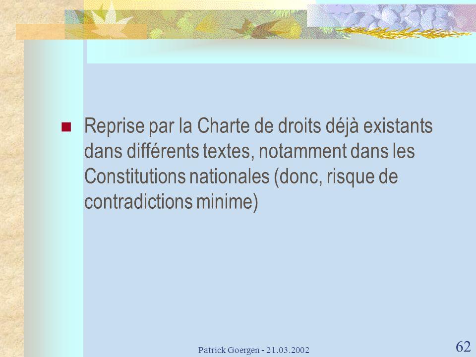Reprise par la Charte de droits déjà existants dans différents textes, notamment dans les Constitutions nationales (donc, risque de contradictions minime)