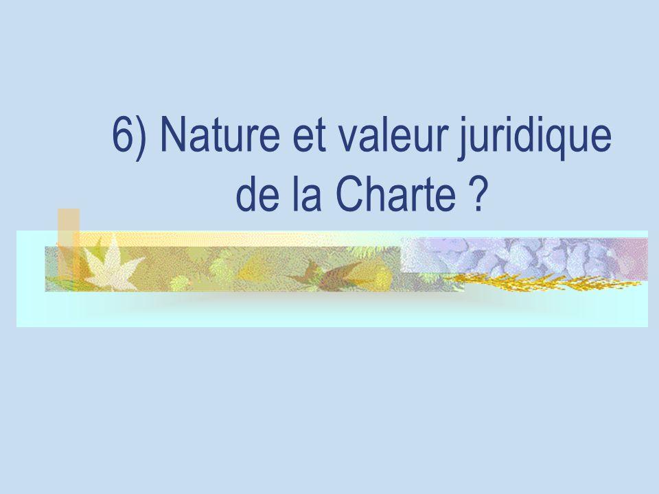 6) Nature et valeur juridique de la Charte