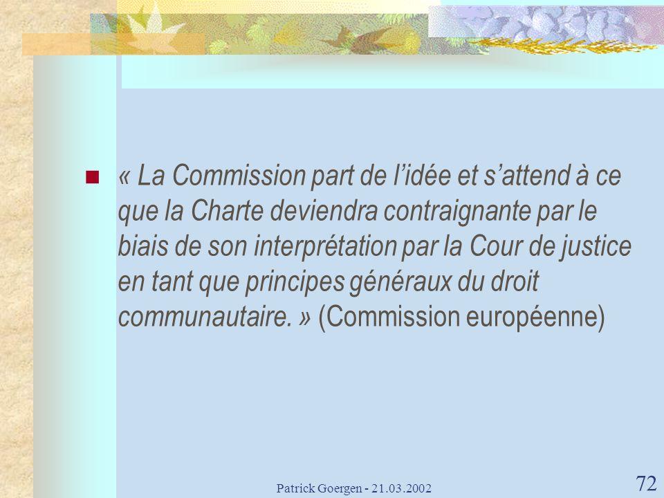 « La Commission part de l'idée et s'attend à ce que la Charte deviendra contraignante par le biais de son interprétation par la Cour de justice en tant que principes généraux du droit communautaire. » (Commission européenne)