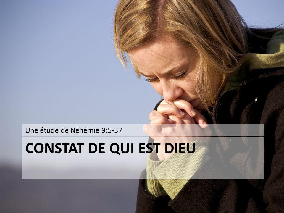 Une étude de Néhémie 9:5-37 CONSTAT DE QUI EST DIEU